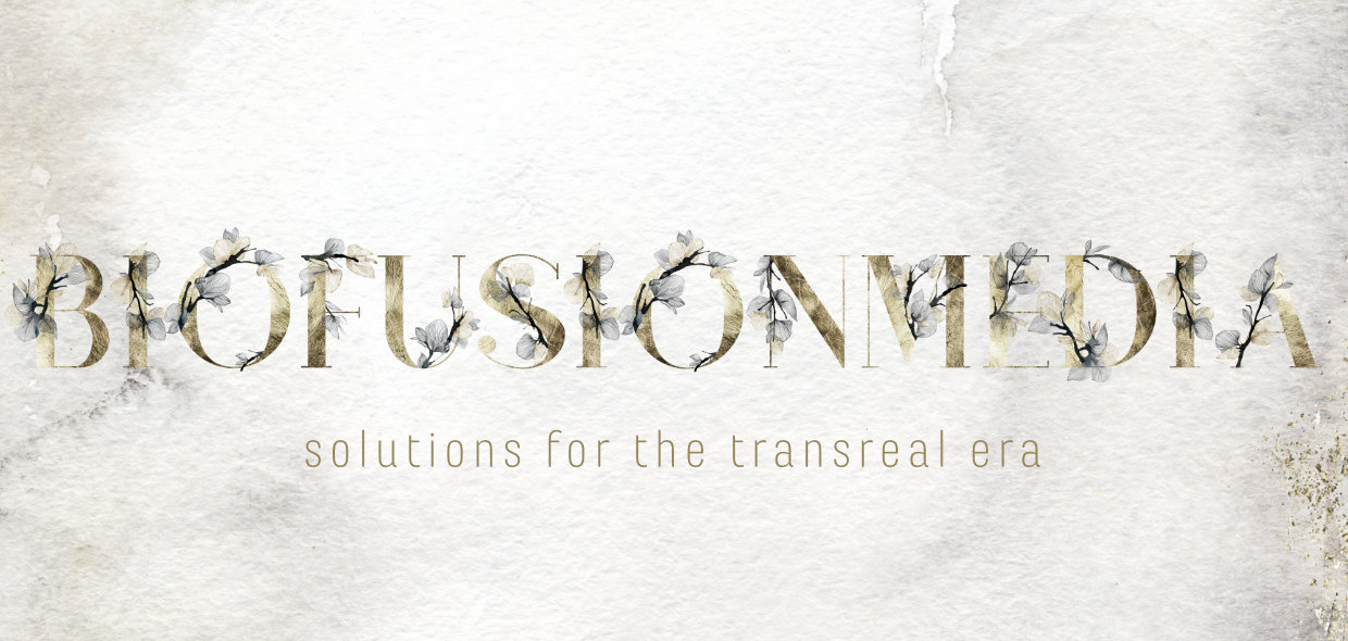 BIOFUSIONMEDIA – solutions for the transreal era